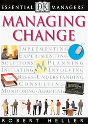 DK Essential Managers: Managing Change ebook by Robert Heller