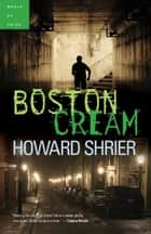 Boston Cream ebook by Howard Shrier