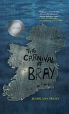 The Carnival at Bray ebook by Jessie Ann Foley