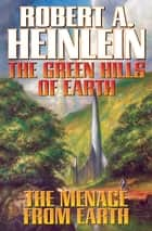 The Green Hills of Earth and The Menace from Earth ebook by Robert A. Heinlein
