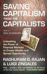 Saving Capitalism From The Capitalism ebook by Raghuram Rajan