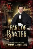 Earl of Baxter - The Wicked Earls' Club, #22 ebook by Tammy Andresen