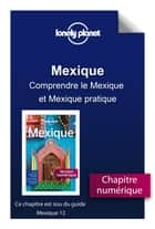 Mexique 12 - Comprendre le Mexique et Mexique pratique ebook by LONELY PLANET