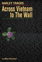 Harley Tracks - Across Vietnam to The Wall ebook by