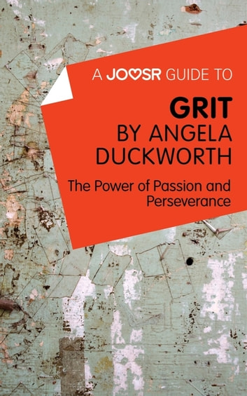 A Joosr Guide to... Grit by Angela Duckworth: The Power of Passion and Perseverance ebook by Joosr