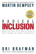 Radical Inclusion - What the Post-9/11 World Should Have Taught Us About Leadership ebook by Martin Dempsey, Ori Brafman