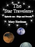 The Star Travelers Episode 1: Ships and Swords ebook by Mary Herdman