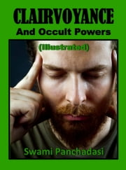 Clairvoyance And Occult Powers (Illustrated) ebook by Swami Panchadasi