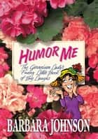 Humor Me ebook by Barbara Johnson