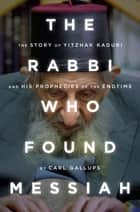 The Rabbi Who Found Messiah ebook by Carl Gallups