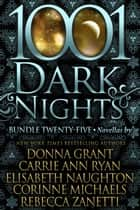 1001 Dark Nights: Bundle Twenty-Five ebook by Donna Grant, Carrie Ann Ryan, Elisabeth Naughton,...