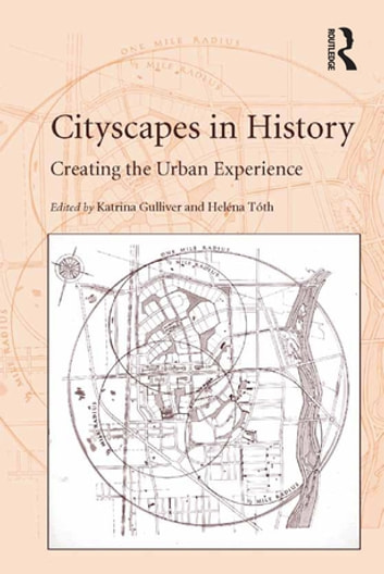 Cityscapes in History - Creating the Urban Experience ebook by Heléna Tóth