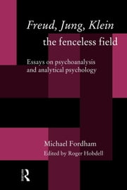 Freud, Jung, Klein - The Fenceless Field ebook by Fordham, Michael