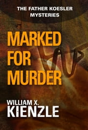 Marked for Murder: The Father Koesler Mysteries: Book 10 - The Father Koesler Mysteries: Book 10 ebook by William Kienzle