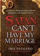 Satan, You Can't Have My Marriage ebook by Iris Delgado