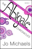 The Abigale Chronicles: Book One ebook by
