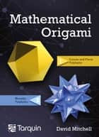Mathematical Origami - Geometrical shapes by paper folding ebook by David Mitchell