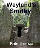 Wayland's Smithy ebook by Kate Everson