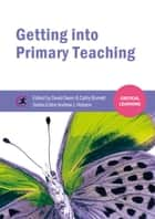 Getting into Primary Teaching ebook by David Owen, Cathy Burnett, Andrew J Hobson