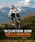 The Mountain Bike Skills Manual ebook by Clive Forth