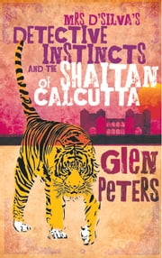 Mrs D'Silva's Detective Instincts and the Saitan of Calcutta ebook by Glen Peters