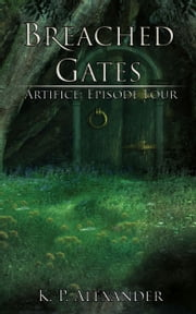 Breached Gates (Artifice: Episode Four) ebook by K. P. Alexander