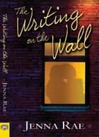 Writing on the Wall ebook by Jenna Rae