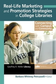 Real-Life Marketing and Promotion Strategies in College Libraries - Connecting With Campus and Community ebook by Barbara W Petruzzelli