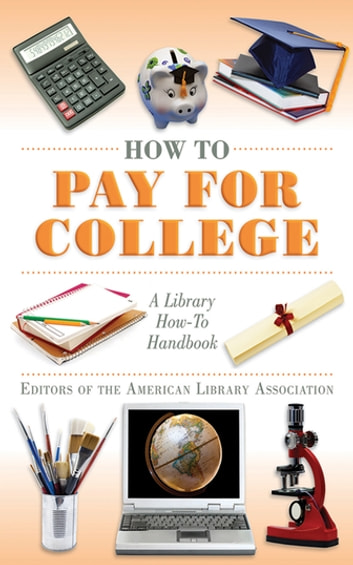 How to Pay for College - A Library How-To Handbook ebook by Editors of the American Library Association