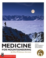 Medicine for Mountaineering & Other Wilderness Activities - & Other Wilderness Activities, 6th Edition ebook by James Wilkerson, M.D., Ken Zafren,...