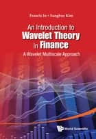 An Introduction to Wavelet Theory in Finance ebook by Francis In,Sangbae Kim