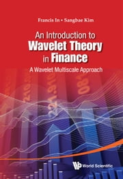 An Introduction to Wavelet Theory in Finance - A Wavelet Multiscale Approach ebook by Francis In,Sangbae Kim