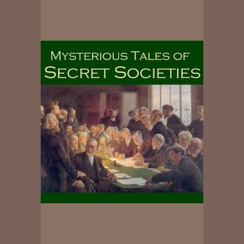 Mysterious Tales of Secret Societies audiobook by Robert Louis Stevenson,A. J. Alan,Barry Pain