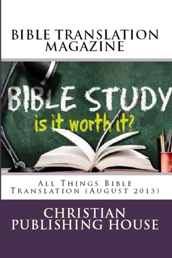 BIBLE TRANSLATION MAGAZINE: All Things Bible Translation (August 2013) ebook by Edward D. Andrews