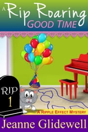 A Rip Roaring Good Time (A Ripple Effect Cozy Mystery, Book 1) ebook by Jeanne Glidewell
