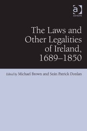 The Laws and Other Legalities of Ireland, 1689-1850 ebook by Dr Seán Patrick Donlan,Dr Michael Brown