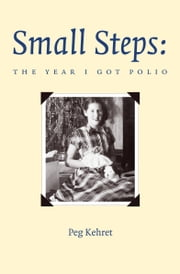 Small Steps: The Year I Got Polio ebook by Peg Kehret
