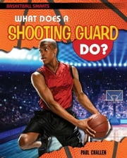 What Does a Shooting Guard Do? ebook by Challen, Paul
