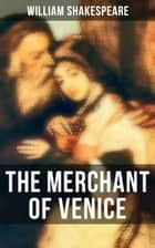 THE MERCHANT OF VENICE - Including The Classic Biography: The Life of William Shakespeare ebook by William Shakespeare