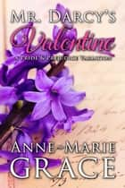 Mr. Darcy's Valentine: A Pride and Prejudice Variation ebook by Anne-Marie Grace