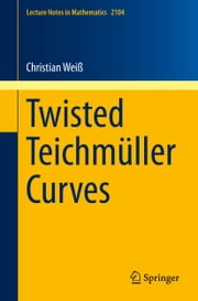 Twisted Teichmüller Curves ebook by Christian Weiß