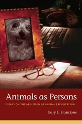 Animals as Persons - Essays on the Abolition of Animal Exploitation ebook by Gary L. Francione