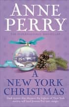 A New York Christmas (Christmas Novella 12) - A festive mystery set in New York ebook by Anne Perry