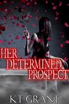 Her Determined Prospect ebook by KT Grant