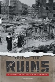 Out of the Ruins - Growing Up in Post-War Germany ebook by Otto Schmalz