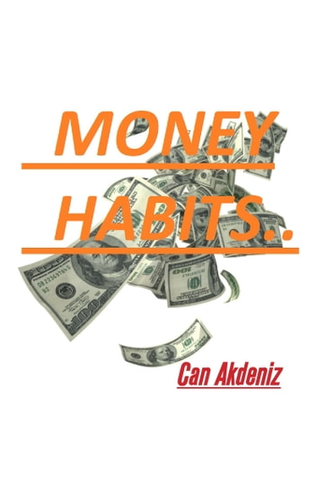 Money Habits: Small Life Changes That Can Make You Rich (Self Improvement & Habits) (Volume 3) ebook by Can Akdeniz