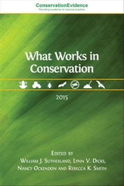 What Works in Conservation - 2015 ebook by William J. Sutherland (editor),Lynn V. Dicks (editor),Nancy Ockendon (editor),Rebecca K. Smith (editor)