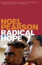 Radical Hope - Education and Equality in Australia eBook by Noel Pearson