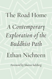 The Road Home - A Contemporary Exploration of the Buddhist Path ebook by Ethan Nichtern,Sharon Salzberg