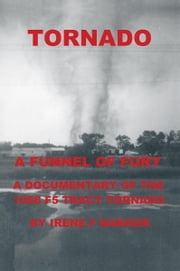 Tornado - A Funnel Of Fury ebook by Irene F Bakker